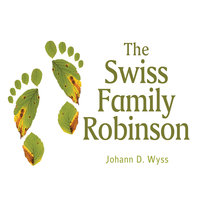The Swiss Family Robinson - Johan David Wyss