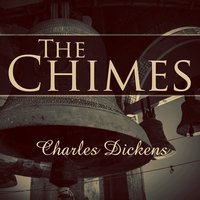 The Chimes - A Goblin Story of Some Bells that Rang an Old Year Out and a New Year In - Charles Dickens