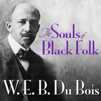 The Souls of Black Folk - W.E.B. DuBois