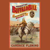 Presenting Buffalo Bill - The Man Who Invented the Wild West - Candace Fleming