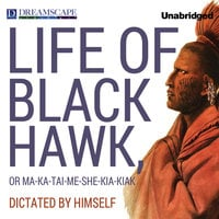 Life of Black Hawk, or Ma-ka-tai-me-she-kia-kiak - Dictated by Himself - Black Hawk