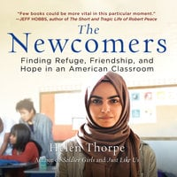 The Newcomers - Finding Refuge, Friendship, and Hope in an American Classroom - Helen Thorpe