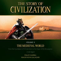 The Story of Civilization Volume 2: The Medieval World - Phillip Campbell