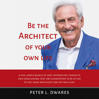 Be the Architect of Your Own Life - Peter L. Dwares