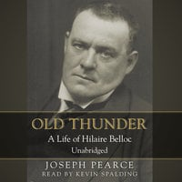 Old Thunder: A Life of Hilaire Belloc - Joseph Pearce