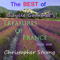 The Best of Bicycle Gourmet's Treasures of France - Book One. - Christopher Strong