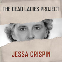 The Dead Ladies Project - Jessa Crispin