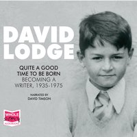 Quite A Good Time To Be Born - David Lodge