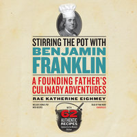 Stirring the Pot with Benjamin Franklin - Rae Katherine Eighmey