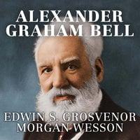 Alexander Graham Bell - Edwin S. Grosvenor,Morgan Wesson