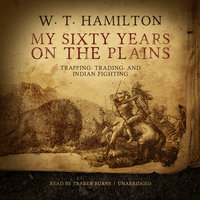 My Sixty Years on the Plains - W. T. Hamilton