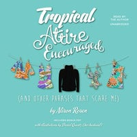 Tropical Attire Encouraged (and Other Phrases That Scare Me) - Alison Rosen