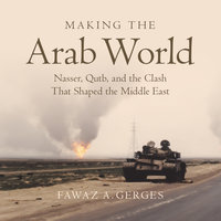 Making the Arab World - Fawaz A. Gerges