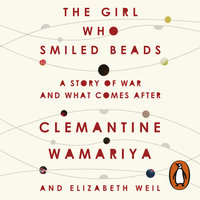 The Girl Who Smiled Beads - Elizabeth Weil,Clemantine Wamariya