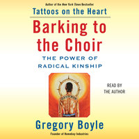 Barking to the Choir - Gregory Boyle