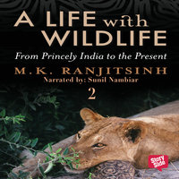 A Life with Wildlife - 2 - Dr M.K. Ranjitsinh