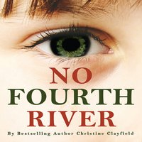 No Fourth River. A novel based on a true story. The shocking true story of Christine Clayfield. - Christine Clayfield