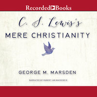 C.S. Lewis's Mere Christianity-A Biography - George M. Marsden