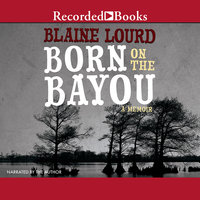 Born on the Bayou-A Memoir - Blaine Lourd