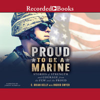 Proud to Be a Marine - Stories of Strength and Courage from the Few and the Proud - C. Brian Kelly,Ingrid Smyer