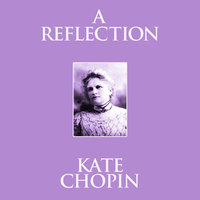 A Reflection: Short Stories - Kate Chopin