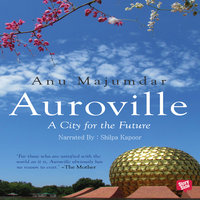 Auroville, A City for the Future - 2 - Anu Majumdar