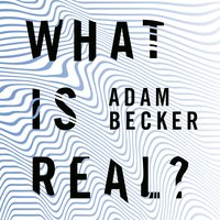 What is Real? - Adam Becker