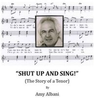 Shut Up and Sing! (The Story of a Tenor) - Amy Albani