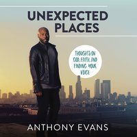 Unexpected Places - Anthony Evans