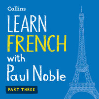 Learn French with Paul Noble - Part 3 - French made easy with your personal language coach - Paul Noble