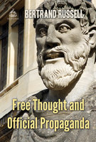 Free Thought and Official Propaganda - Bertrand Russell