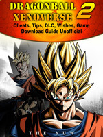 Dragonball Xenoverse 2 Cheats, Tips, DLC, Wishes, Game Download Guide Unofficial - The Yuw