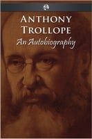 Anthony Trollope - An Autobiography - Anthony Trollope