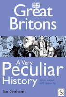 Great Britons, A Very Peculiar History - Ian Graham