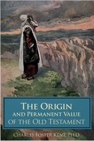 The Origin and Permanent Value of the Old Testament - Charles Foster Kent
