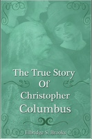 The True Story of Christopher Columbus - Elbridge Streeter Brooks