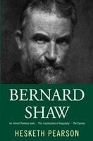 Bernard Shaw: His Life And Personality - Hesketh Pearson