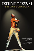 Freddie Mercury: His Life in His Own Words - Greg Brooks,Simon Lupton
