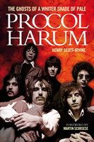 Procol Harum: The Ghosts Of A Whiter Shade of Pale - Henry Scott-Irvine