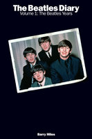 The Beatles Diary Volume 1: The Beatles Years - Barry Miles