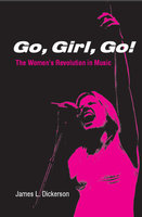 Go, Girl, Go!: The Women's Revolution in Music - James L. Dickerson