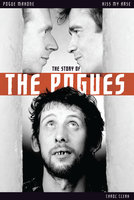 Kiss My Arse: The Story of the Pogues - Carol Clerk
