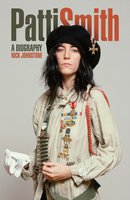 Patti Smith: A Biography - Nick Johnstone