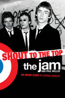 The Jam & Paul Weller: Shout to the Top - Dennis Munday
