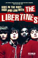 Kids in the Riot: High and Low with The Libertines - Pete Welsh