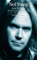 Neil Young: Love to Burn - Paul Williams