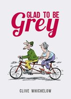 Glad to be Grey - Clive Whichelow