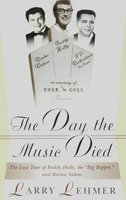 The Day the Music Died: The Last Tour of Buddy Holly, the Big Bopper, and Ritchie Valens - Larry Lehmer