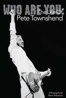 Who Are You: The Life Of Pete Townshend - Mark Wilkerson