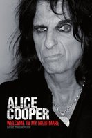 Welcome To My Nightmare: The Alice Cooper Story - Dave Thompson